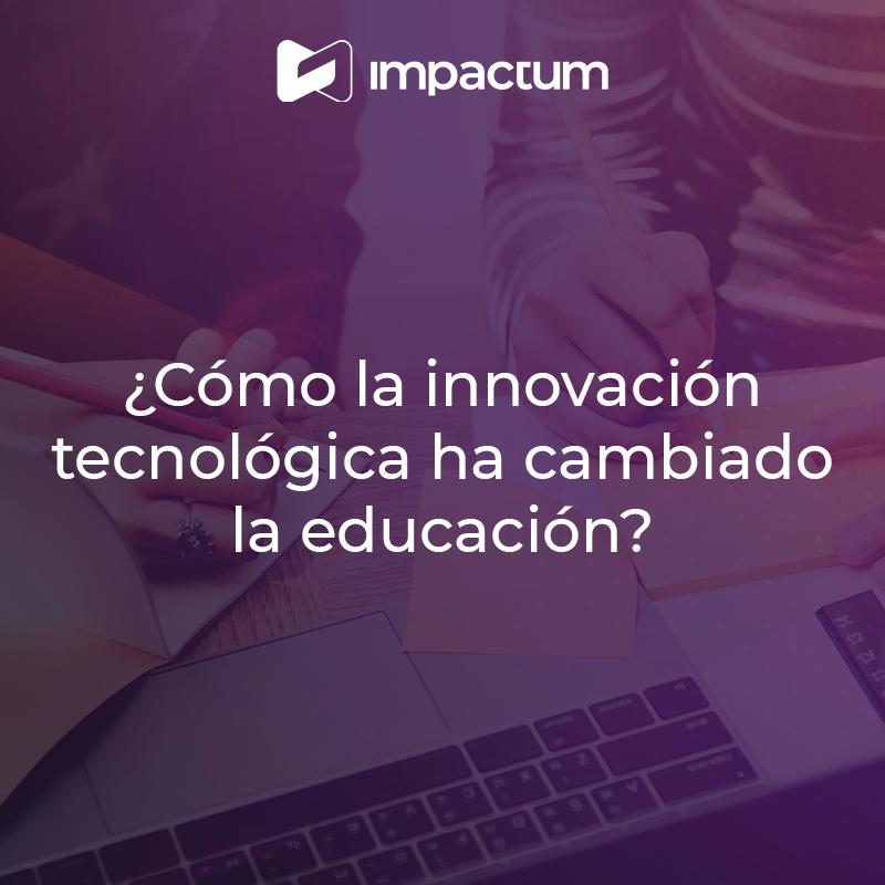 ¿Cómo la innovación tecnológica ha cambiado la educación?