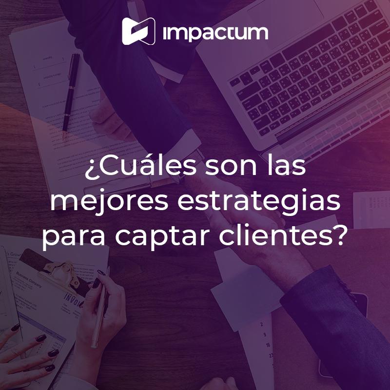 ¿Cuáles son las mejores estrategias para captar clientes?