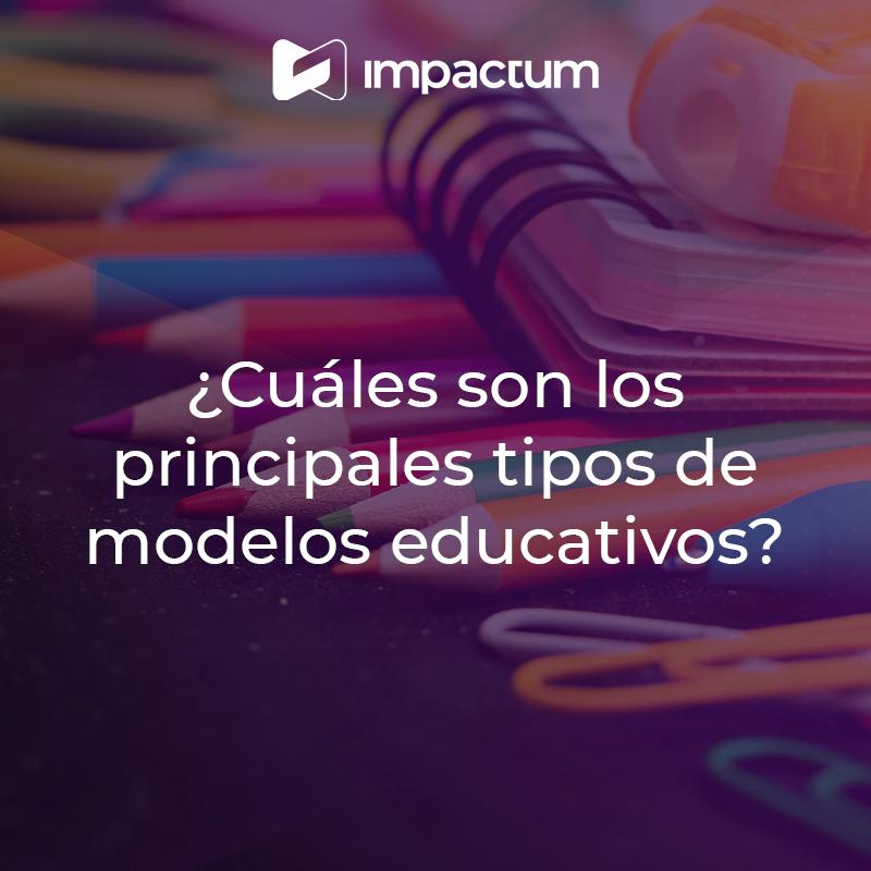 ¿Cuáles son los principales tipos de modelos educativos?