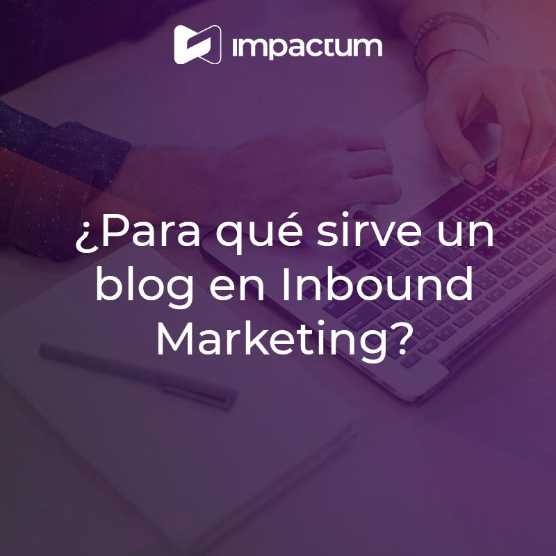 ¿Para qué sirve un blog en Inbound Marketing?