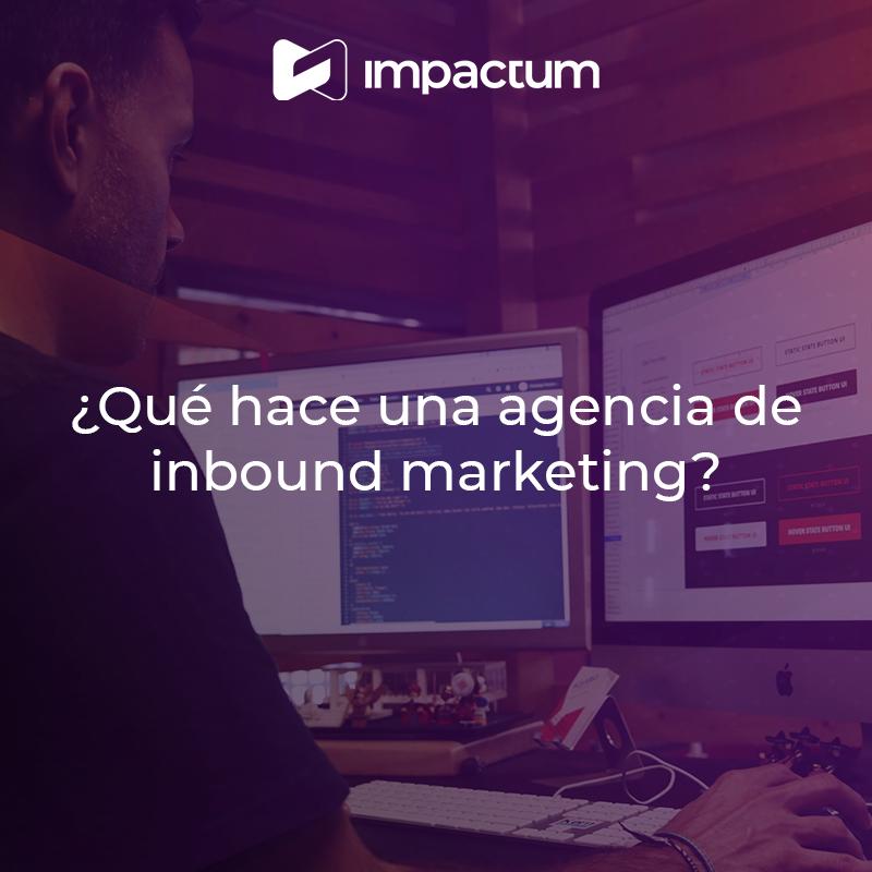 ¿Qué hace una agencia de Inbound Marketing?