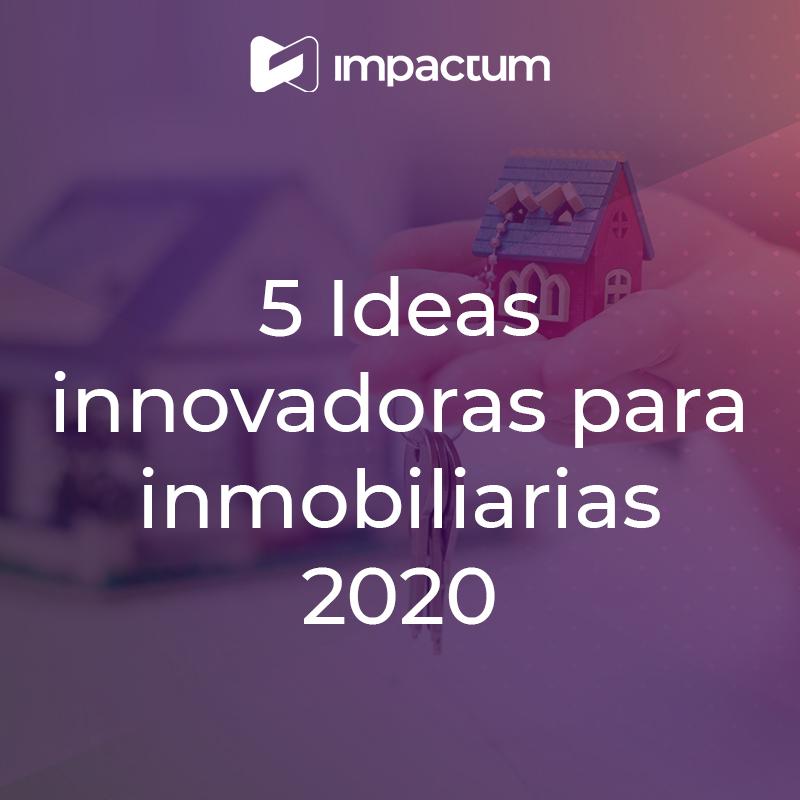 5 Ideas innovadoras para inmobiliarias 2020