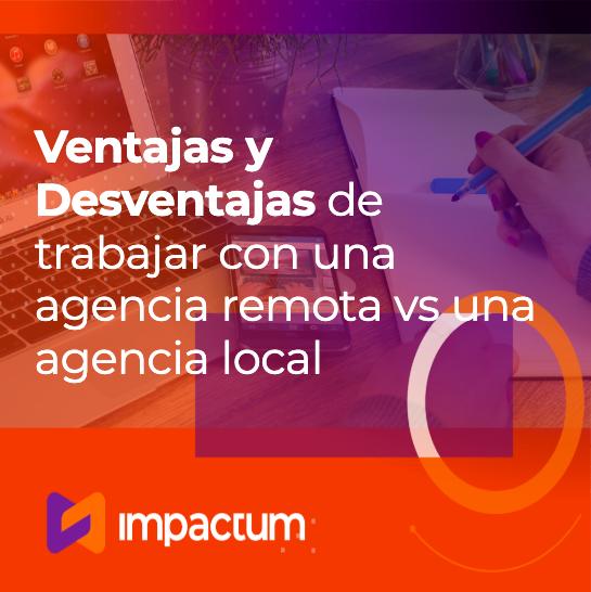 Ventajas y Desventajas de trabajar con una agencia remota vs una agencia local