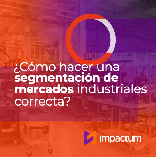 ¿Cómo hacer una segmentación de mercados industriales correcta?