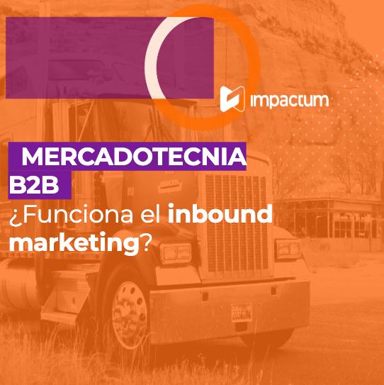 Mercadotecnia B2B ¿funciona el inbound marketing?