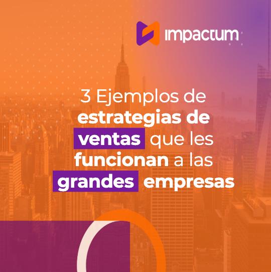3 Ejemplos de estrategias de ventas que les funcionan a las grandes empresas