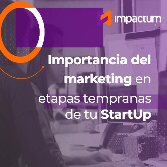 Importancia del marketing en etapas tempranas de tu Startup