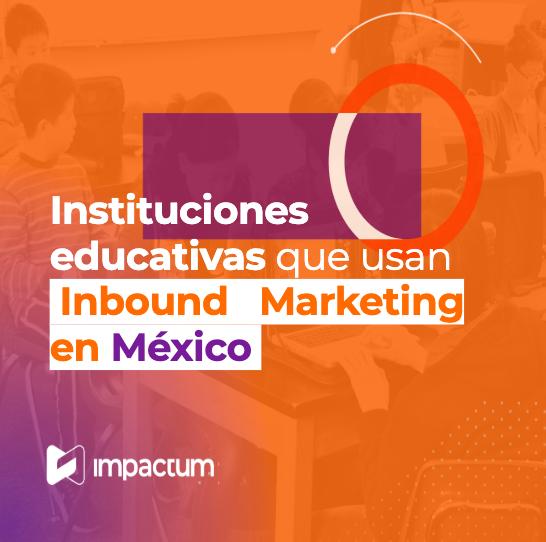 Instituciones educativas que usan Inbound Marketing en México