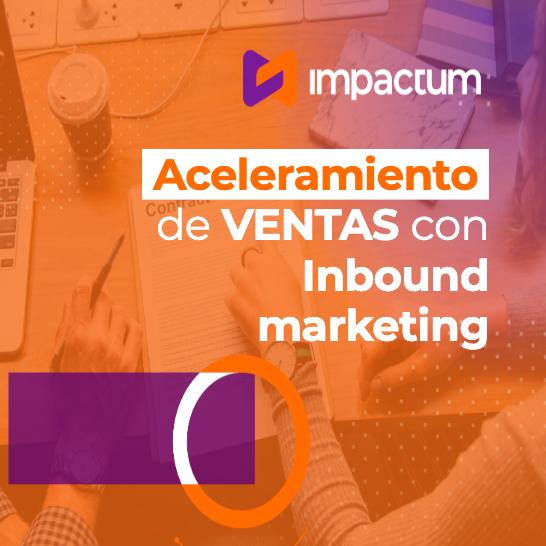 Aceleramiento de ventas con Inbound Marketing