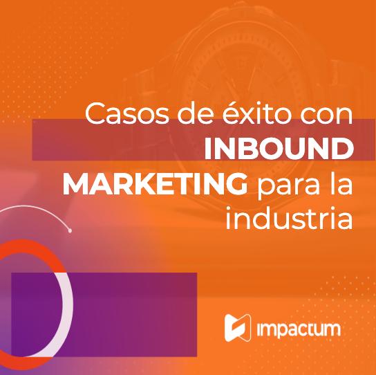 Casos de éxito con Inbound Marketing para la industria