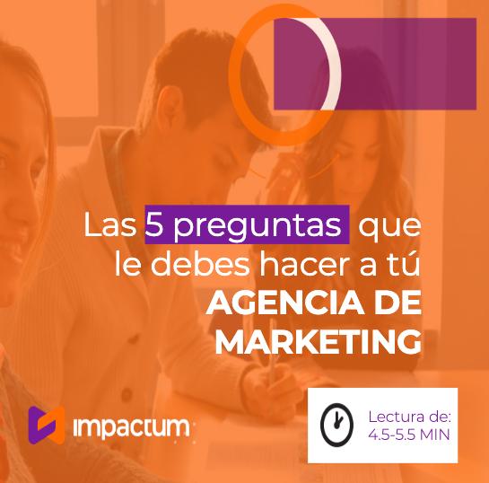 Las 5 preguntas que le debes de hacer a tu Agencia de Marketing