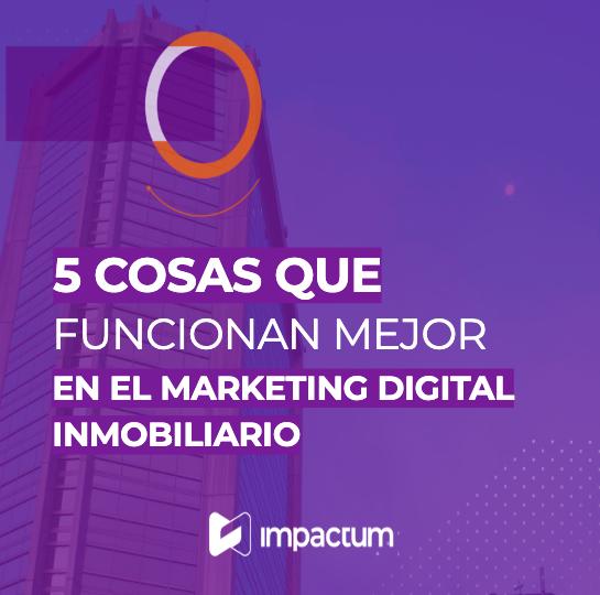 5 Cosas que funcionan mejor en el Marketing Digital Inmobiliario.