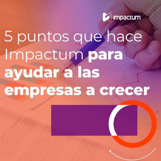5 puntos que hace Impactum para ayudar a las empresas a crecer