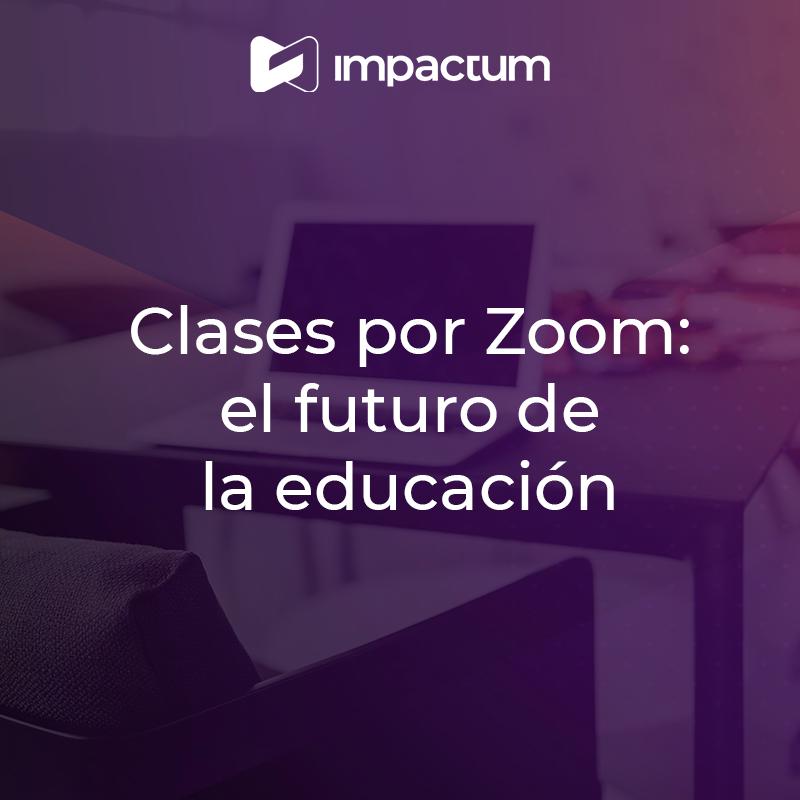 Clases por Zoom: el futuro de la educación