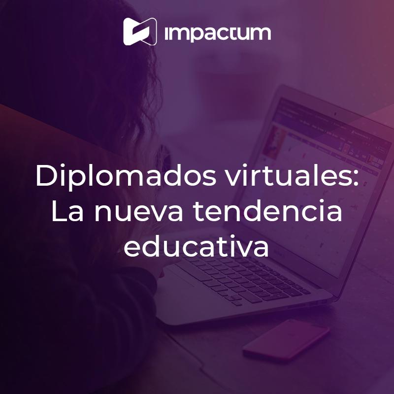 Diplomados virtuales: La nueva tendencia educativa