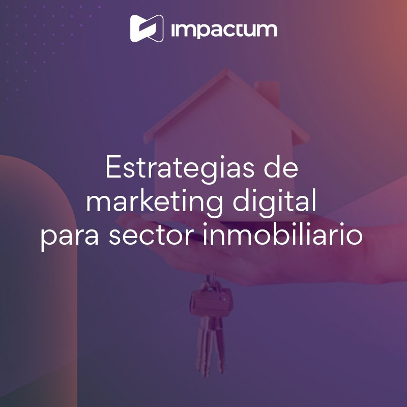 Estrategias de Marketing Digital para sector Inmobiliario: