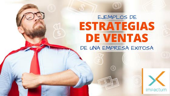 Ejemplos de estrategias de ventas de una empresa exitosa