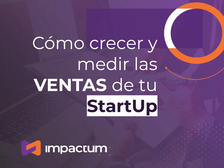 Cómo crecer y medir las ventas de tu StartUp.