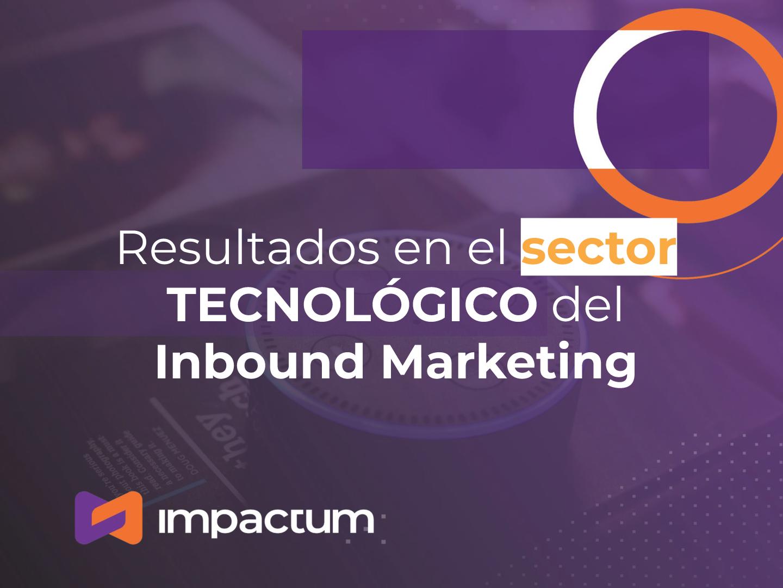 Resultados en el sector TECNOLÓGICO del Inbound Marketing
