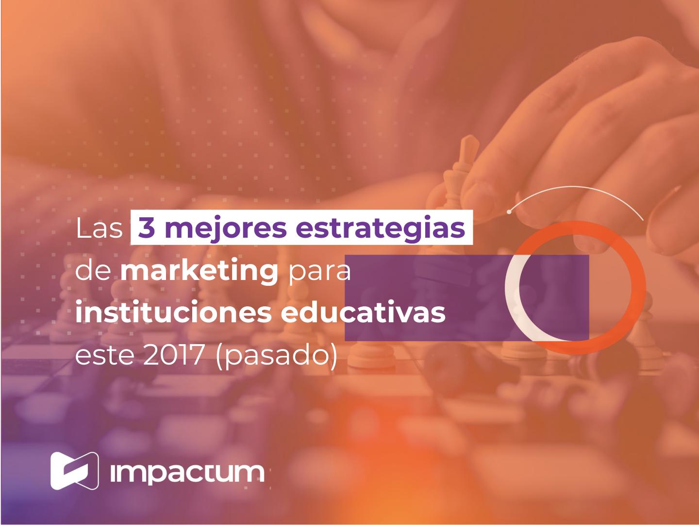 Las 3 mejores estrategias de marketing para instituciones educativas este 2017 (pasado)