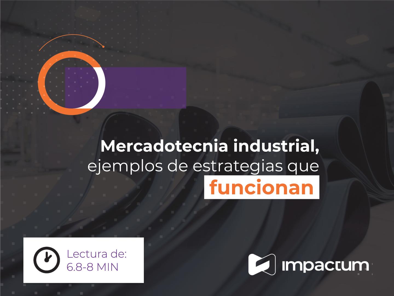 Mercadotecnia industrial, ejemplos de estrategias que funcionan