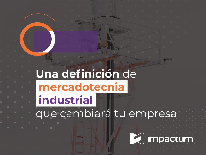 Una definición de mercadotecnia industrial que cambiará tu empresa