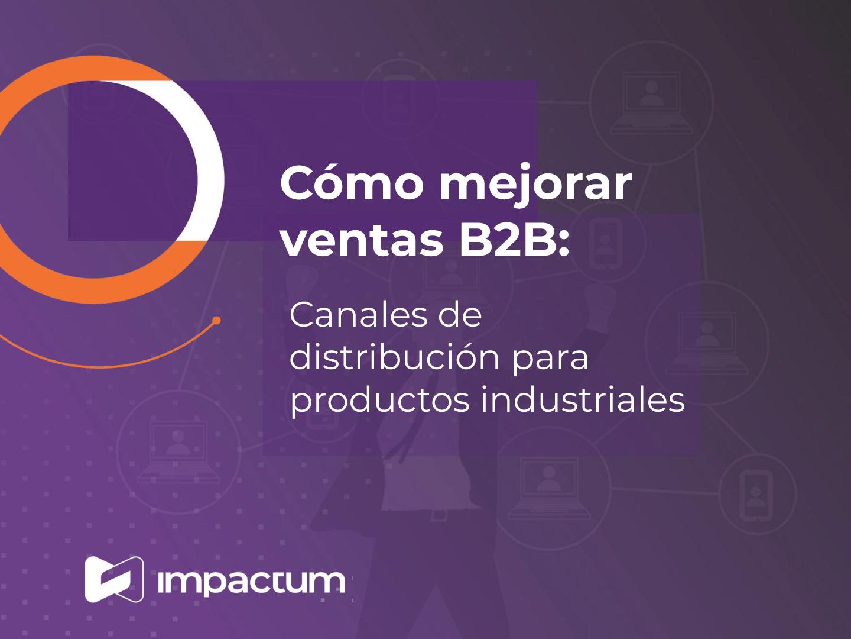 Cómo mejorar ventas B2B: Canales de distribución para productos industriales