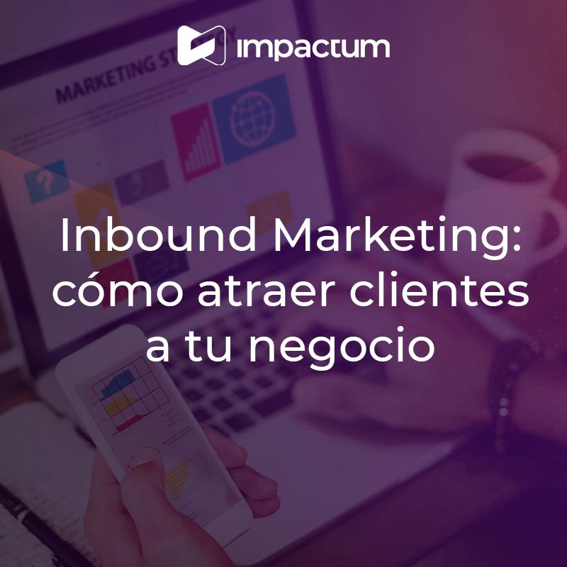 Inbound Marketing: Cómo atraer clientes a tu negocio