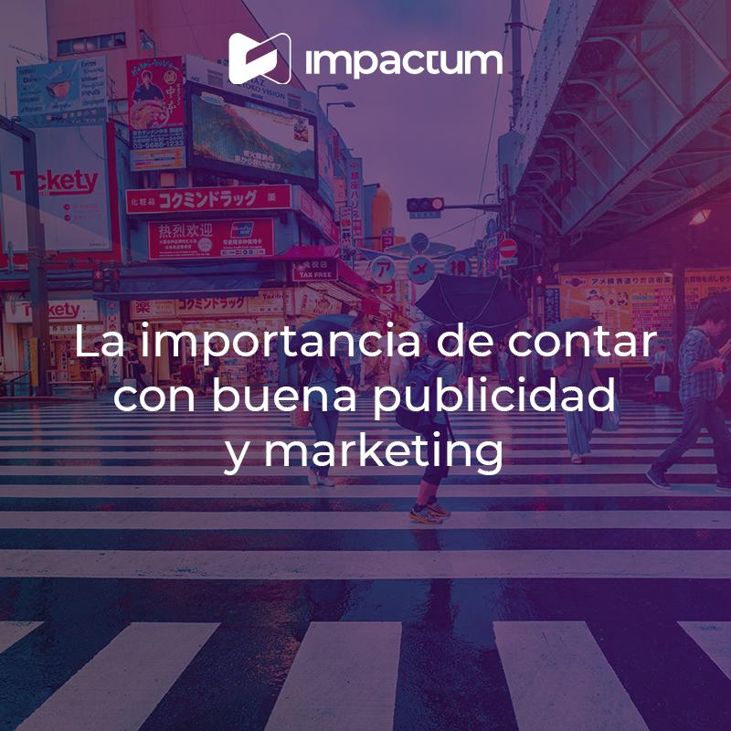 La importancia de contar con buena Publicidad y Marketing