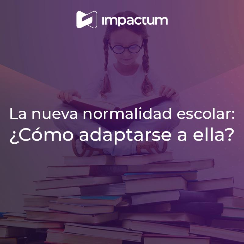 La nueva normalidad escolar: ¿Cómo adaptarse a ella?