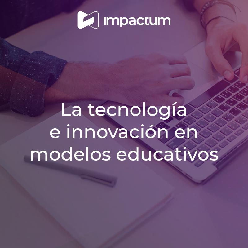 La tecnología e innovación en modelos educativos