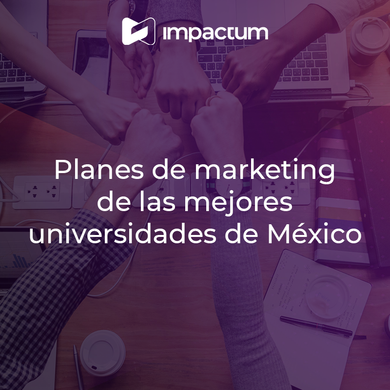 Planes de marketing de las mejores universidades de México