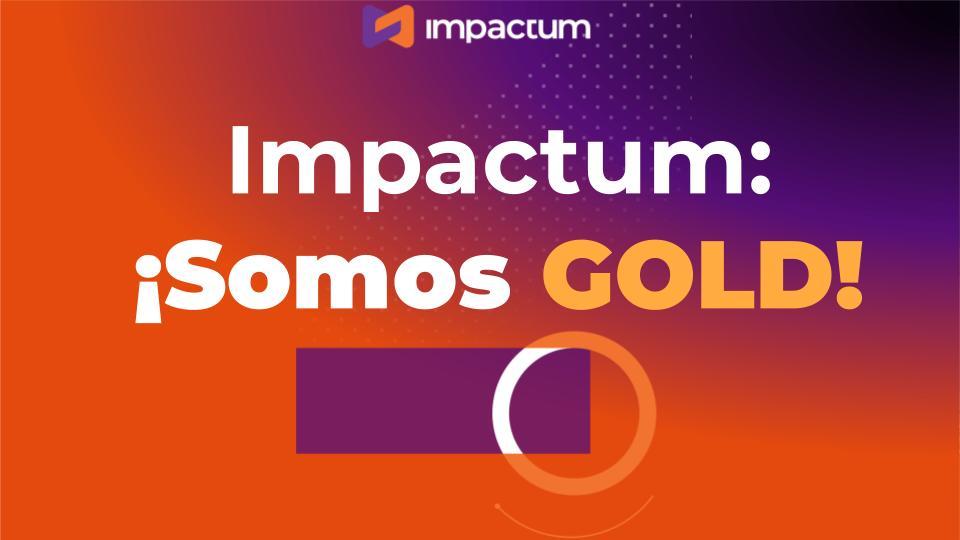 Impactum: ¡Somos GOLD!