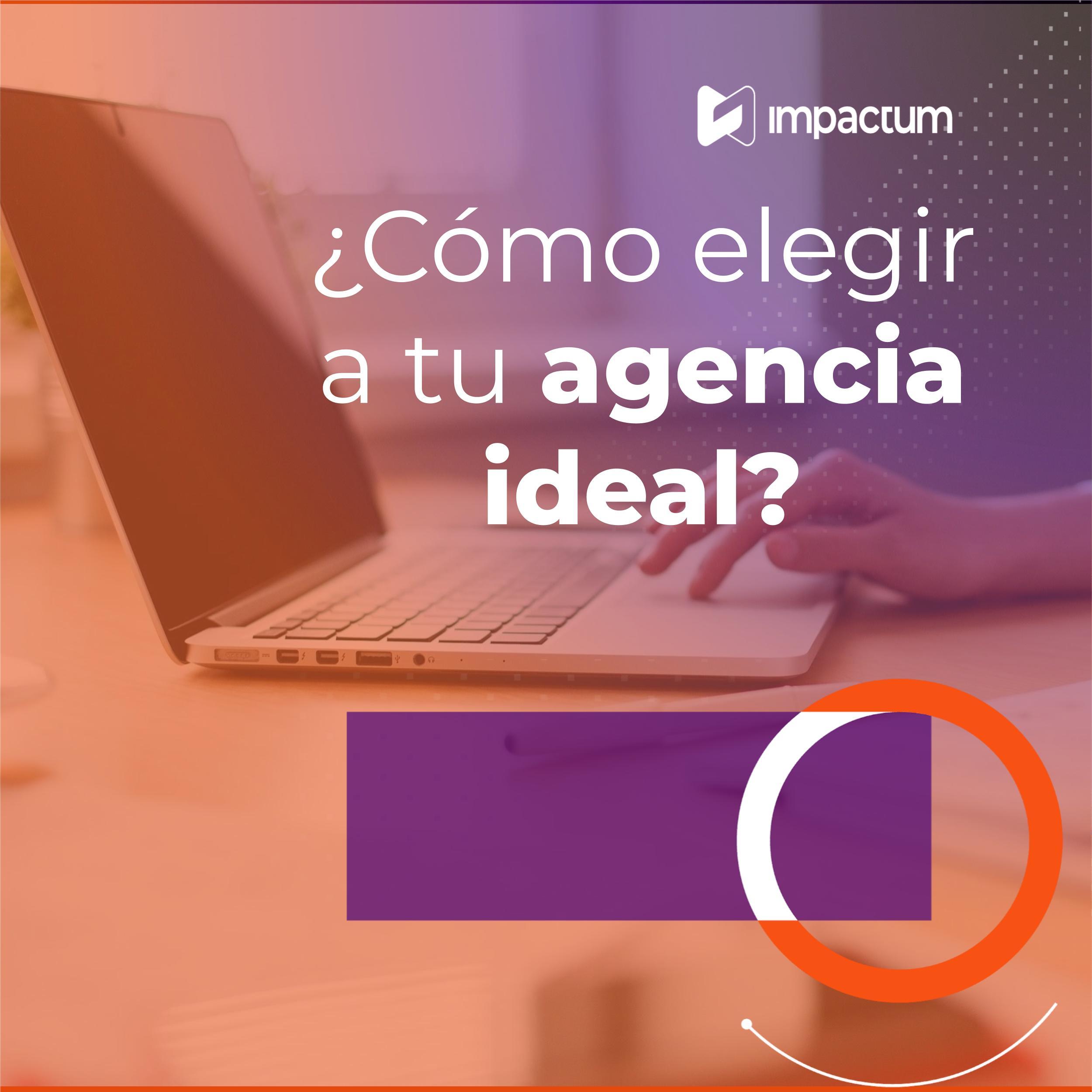 ¿Cómo elegir a tu agencia ideal?