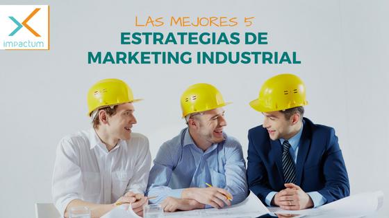 Las mejores 5 estrategias de marketing industrial
