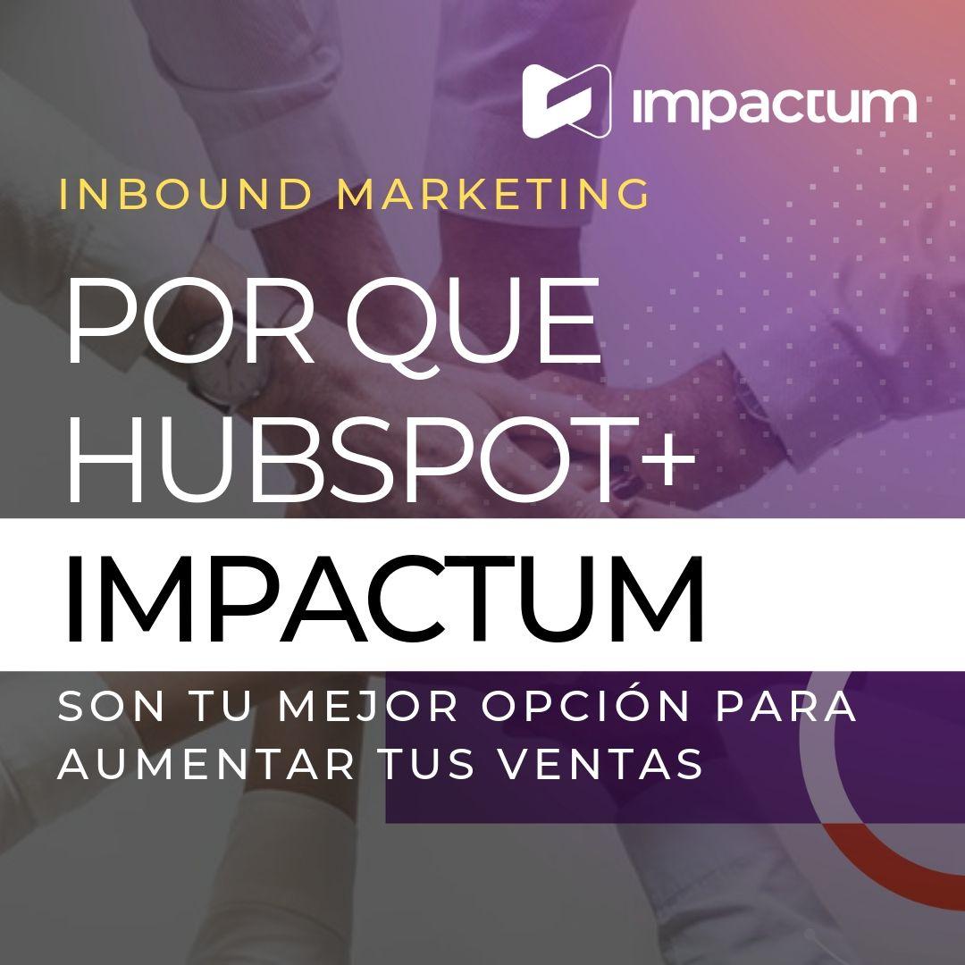 Por qué HubSpot + Impactum son tu mejor opción