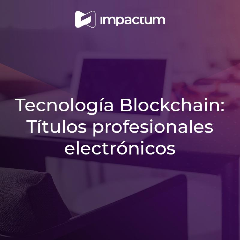 Tecnología Blockchain: Títulos profesionales electrónicos