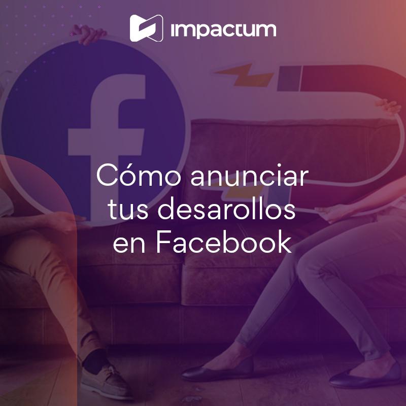 Cómo anunciar tus desarrollos en Facebook